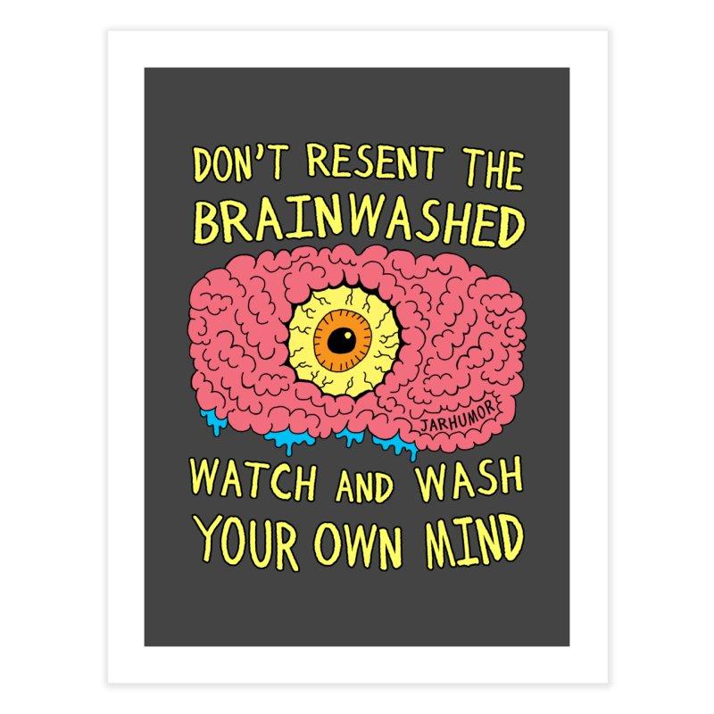 The Brainwashed Home Fine Art Print by JARHUMOR