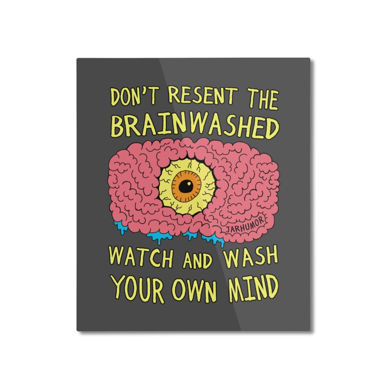 The Brainwashed Home Mounted Aluminum Print by JARHUMOR