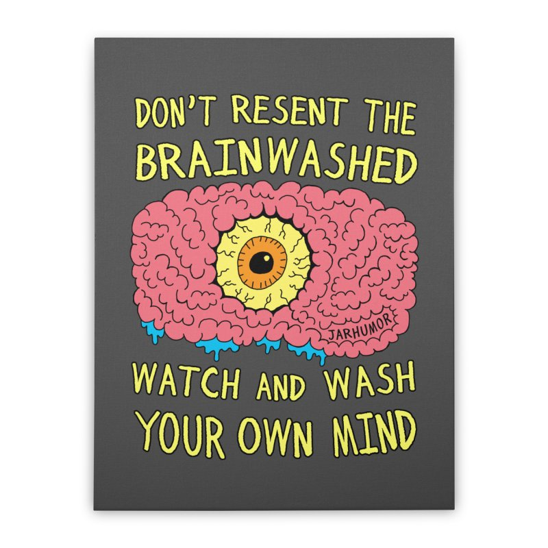 The Brainwashed Home Stretched Canvas by JARHUMOR