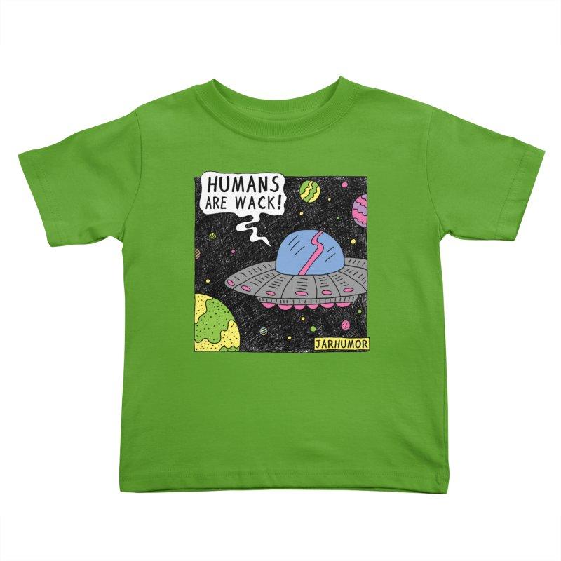 Humans Are Wack (UFO) Kids Toddler T-Shirt by JARHUMOR