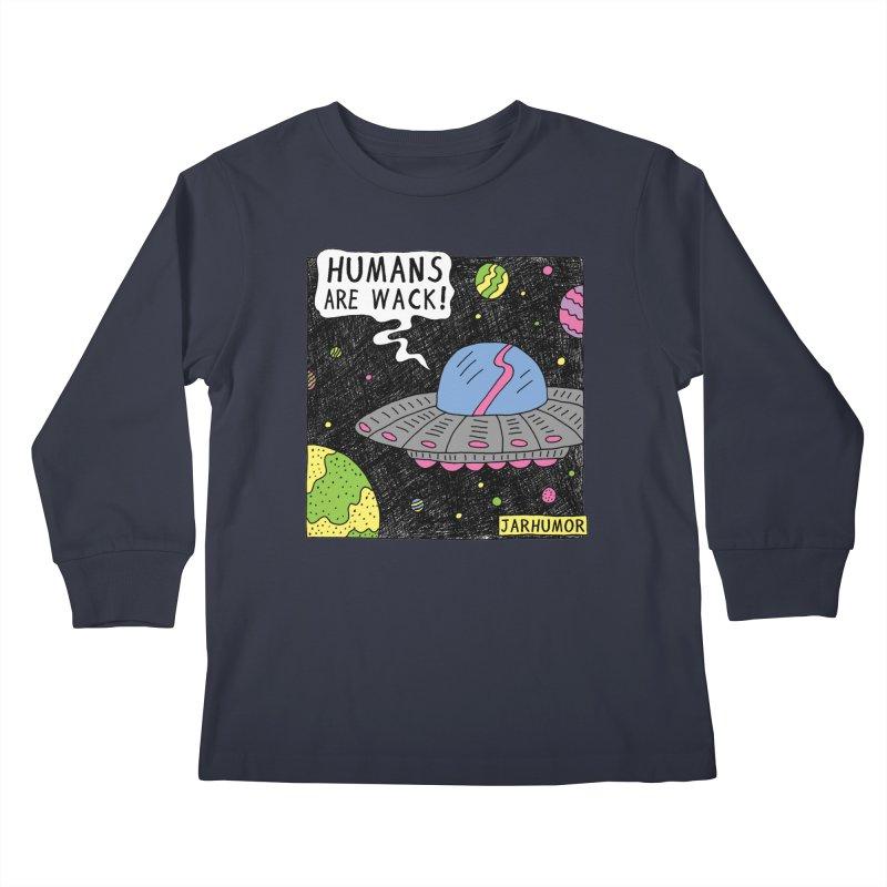 Humans Are Wack (UFO) Kids Longsleeve T-Shirt by JARHUMOR