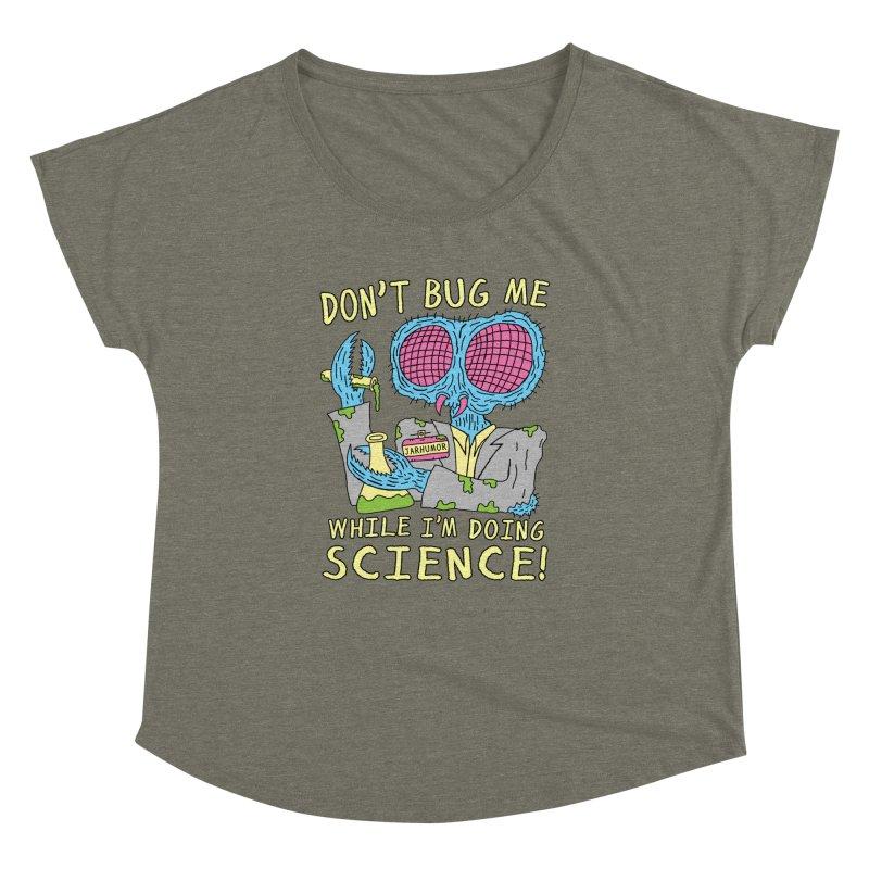 Bug Science Women's Dolman Scoop Neck by JARHUMOR