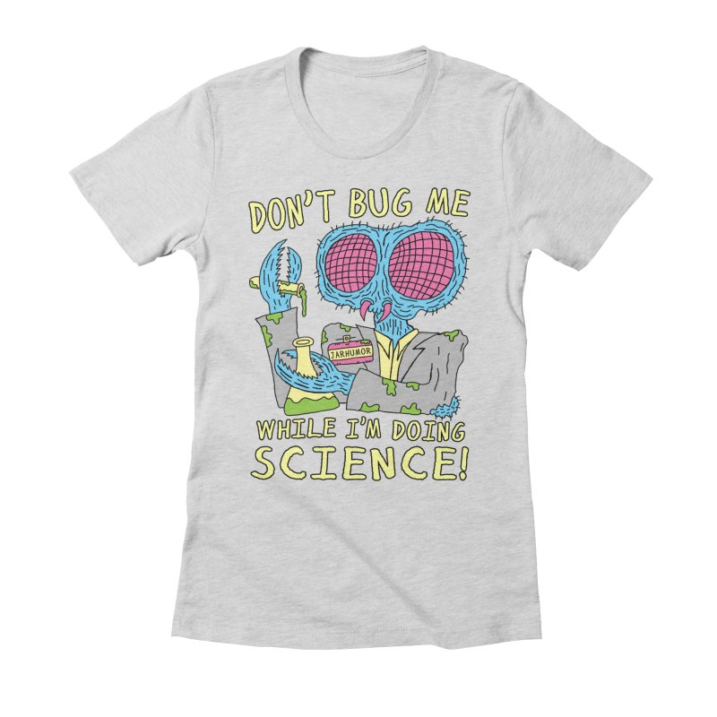 Bug Science Women's Fitted T-Shirt by James A. Roberson (JARHUMOR)