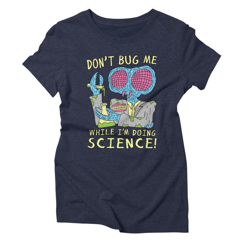 Bug Science Women's Triblend T-Shirt by JARHUMOR