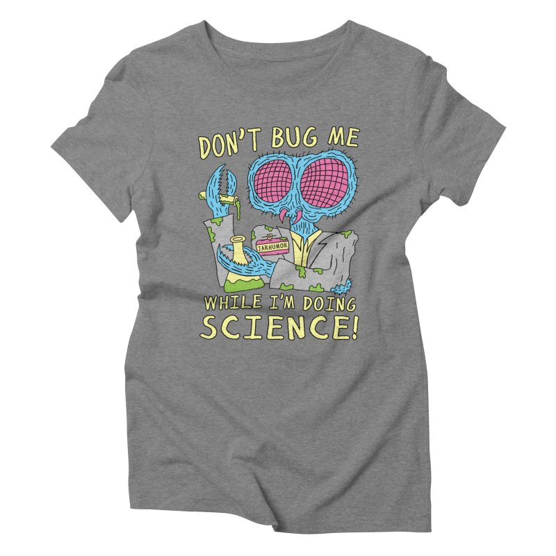Bug Science Women's Triblend T-shirt by James A. Roberson (JARHUMOR)