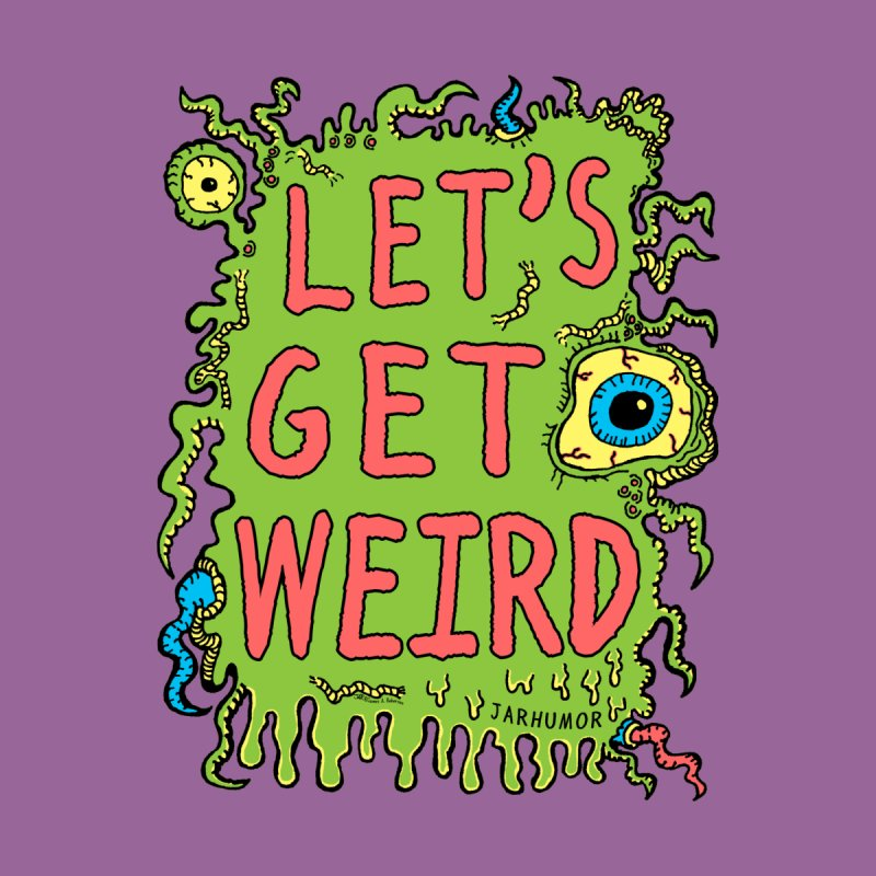 Lets Get Weird Women's Longsleeve T-Shirt by JARHUMOR