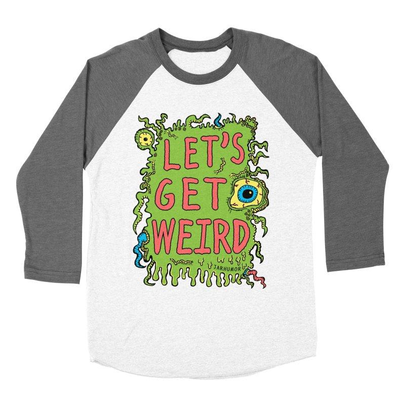 Lets Get Weird Women's Longsleeve T-Shirt by JARHUMOR