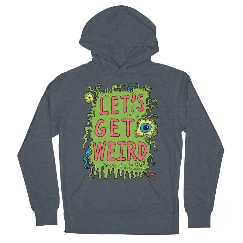 Lets Get Weird Women's French Terry Pullover Hoody by JARHUMOR