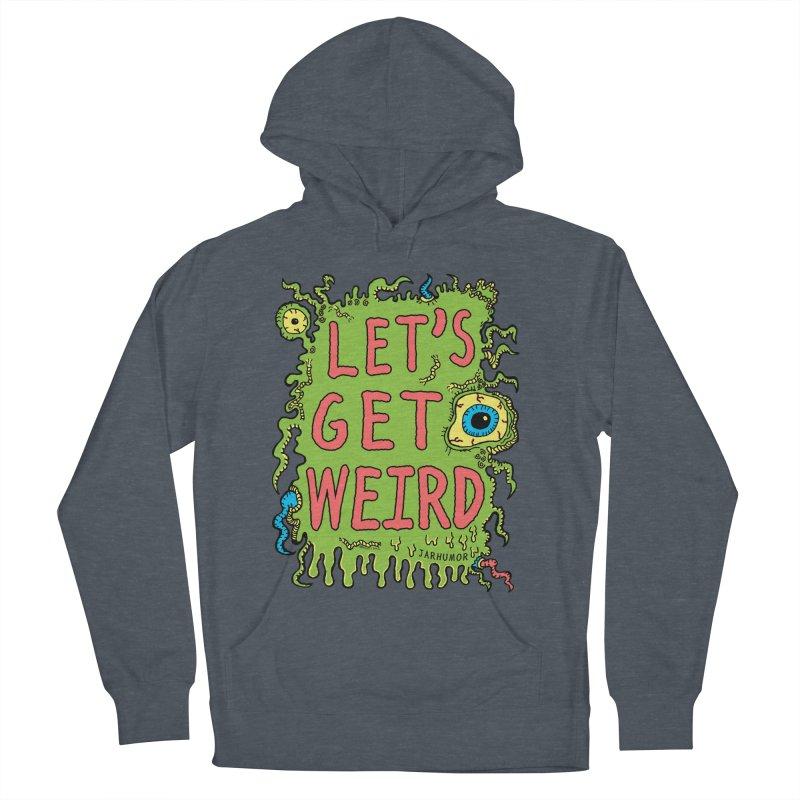 Lets Get Weird Men's Pullover Hoody by JARHUMOR