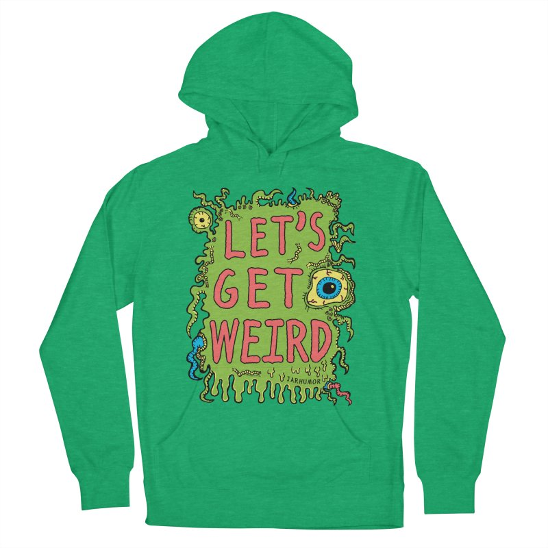 Lets Get Weird Men's Pullover Hoody by JARHUMOR