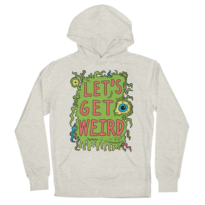 Lets Get Weird Men's Pullover Hoody by James A. Roberson (JARHUMOR)