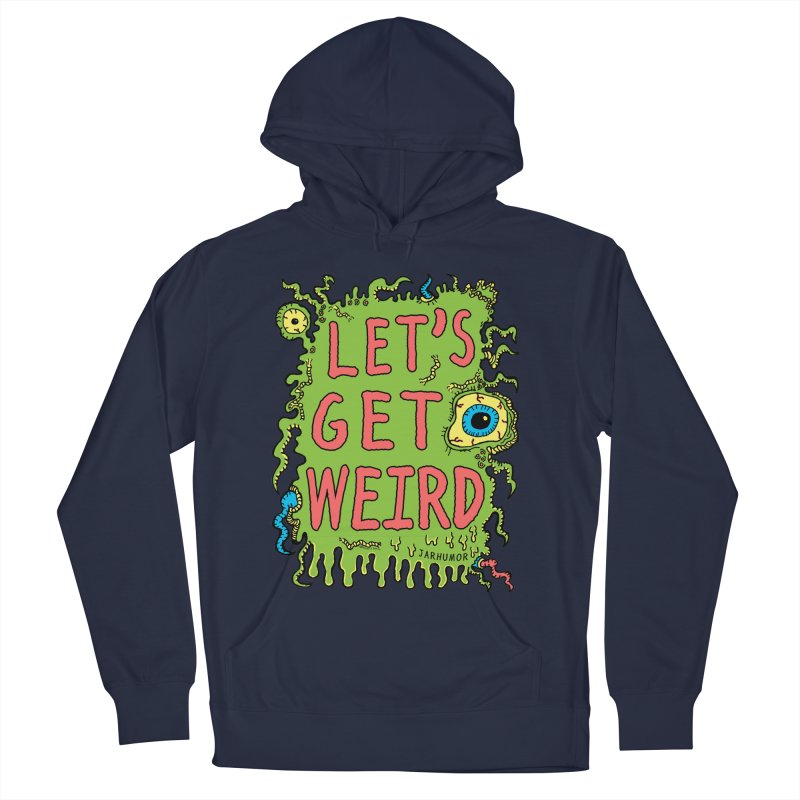 Lets Get Weird Men's French Terry Pullover Hoody by JARHUMOR