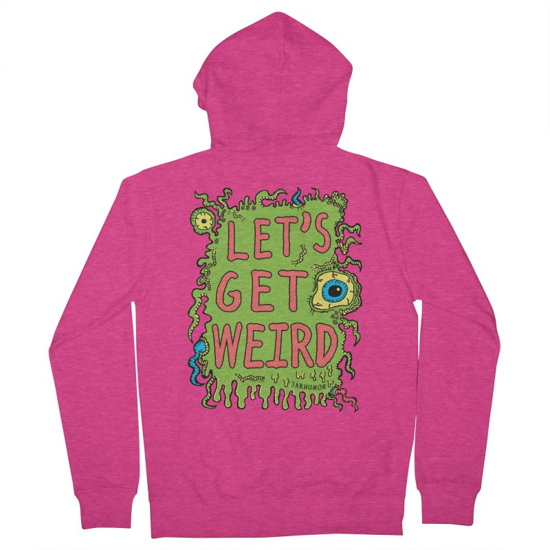 Lets Get Weird Women's Zip-Up Hoody by James A. Roberson (JARHUMOR)