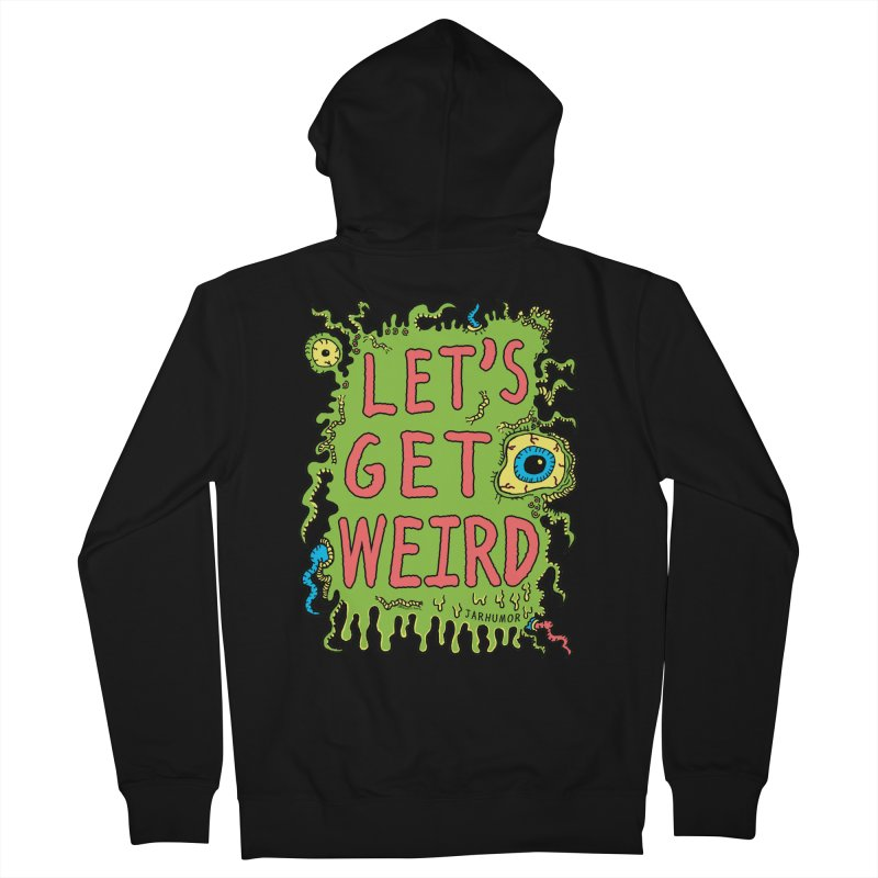 Lets Get Weird Women's French Terry Zip-Up Hoody by JARHUMOR