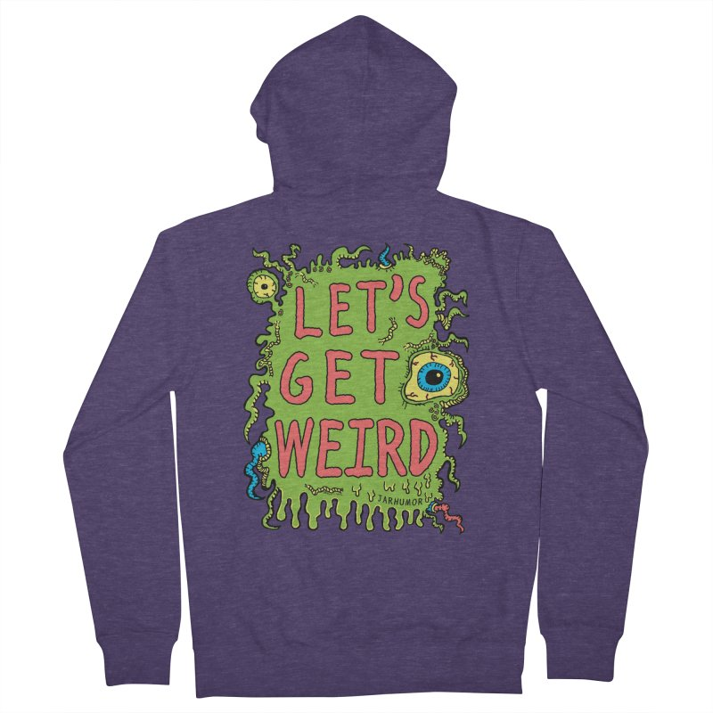 Lets Get Weird Men's French Terry Zip-Up Hoody by JARHUMOR