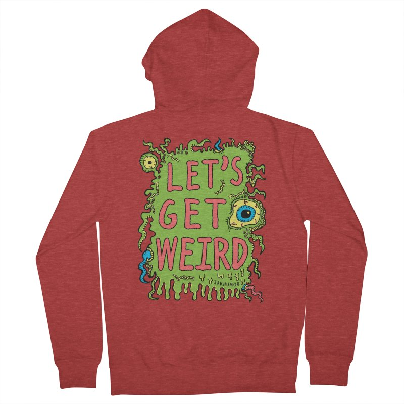 Lets Get Weird Men's Zip-Up Hoody by James A. Roberson (JARHUMOR)
