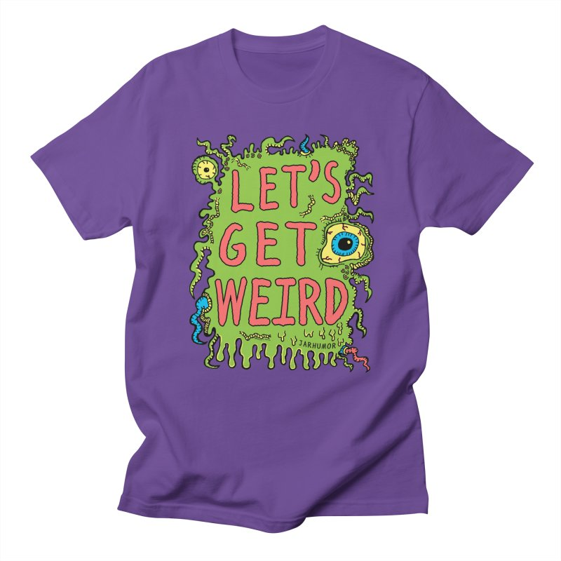 Lets Get Weird Men's T-Shirt by JARHUMOR