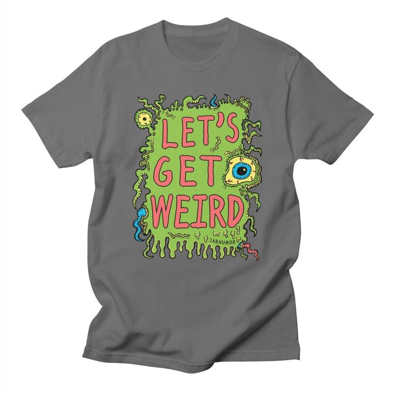 Lets Get Weird Men's Regular T-Shirt by JARHUMOR