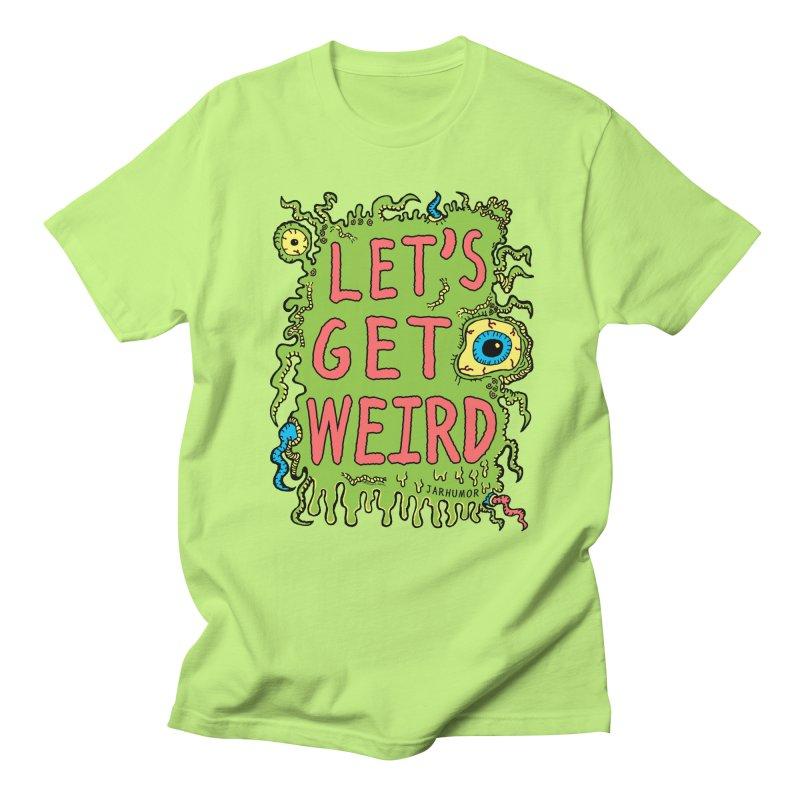 Lets Get Weird Men's T-shirt by James A. Roberson (JARHUMOR)