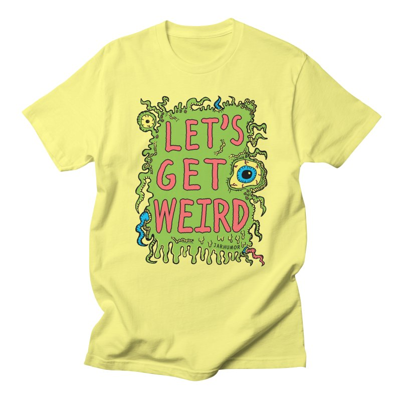 Lets Get Weird Men's T-Shirt by JARHUMOR