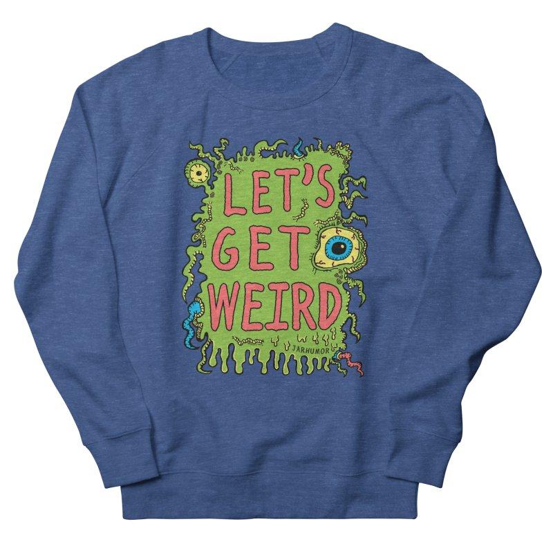 Lets Get Weird Women's Sweatshirt by James A. Roberson (JARHUMOR)