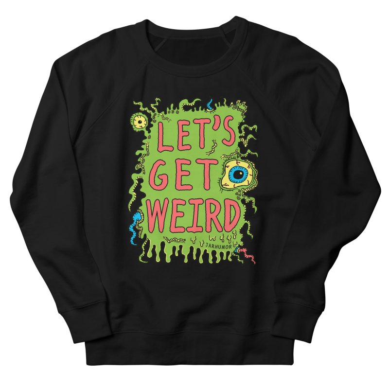 Lets Get Weird Women's Sweatshirt by JARHUMOR