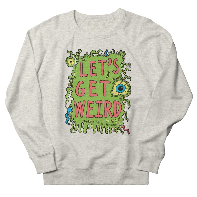 Lets Get Weird Women's French Terry Sweatshirt by JARHUMOR