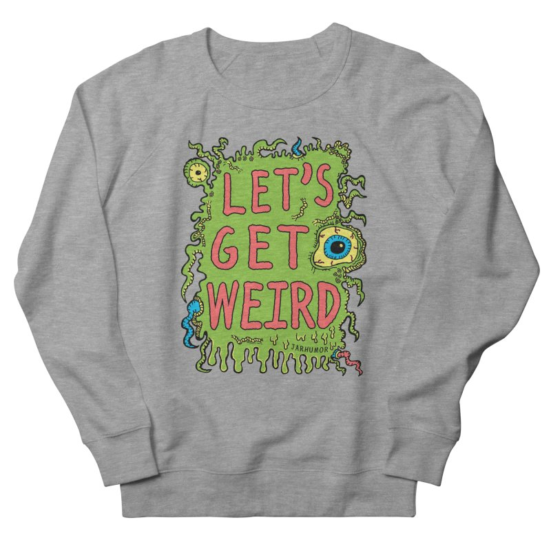 Lets Get Weird Men's Sweatshirt by James A. Roberson (JARHUMOR)