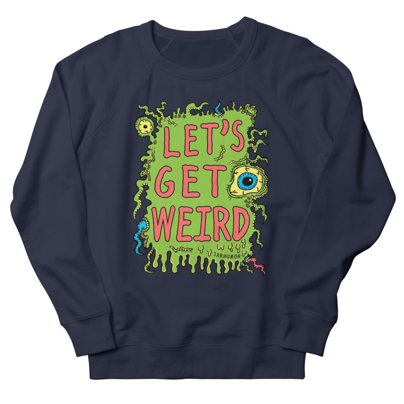 Lets Get Weird Men's Sweatshirt by JARHUMOR