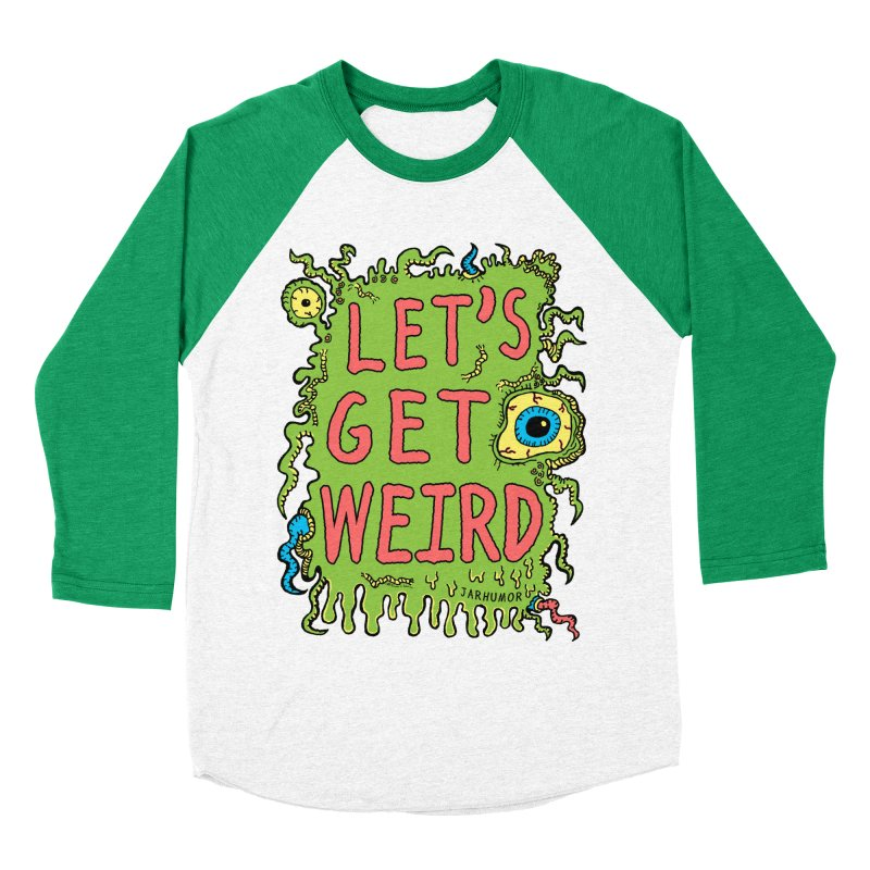 Lets Get Weird Women's Baseball Triblend Longsleeve T-Shirt by JARHUMOR
