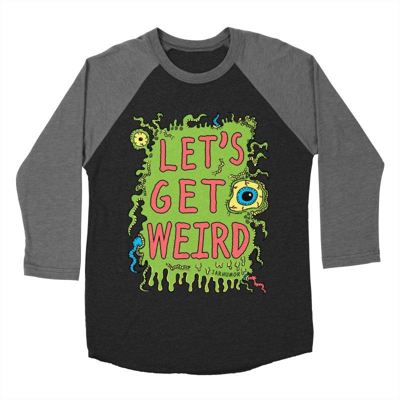 Lets Get Weird Women's Baseball Triblend T-Shirt by JARHUMOR