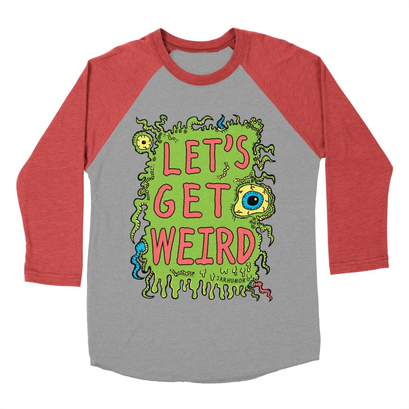 Lets Get Weird Men's Baseball Triblend T-Shirt by JARHUMOR
