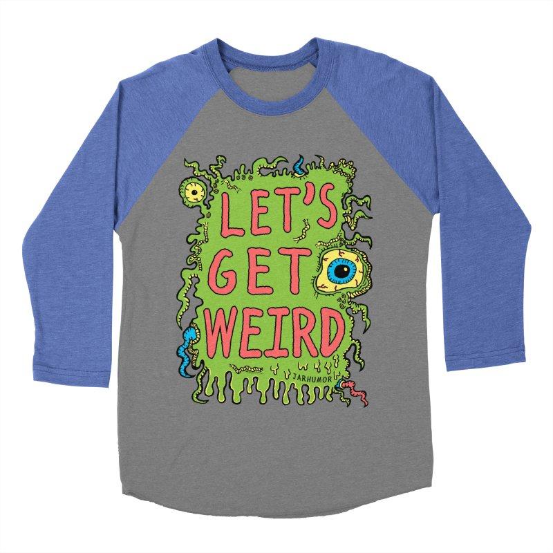 Lets Get Weird Men's Baseball Triblend T-Shirt by James A. Roberson (JARHUMOR)