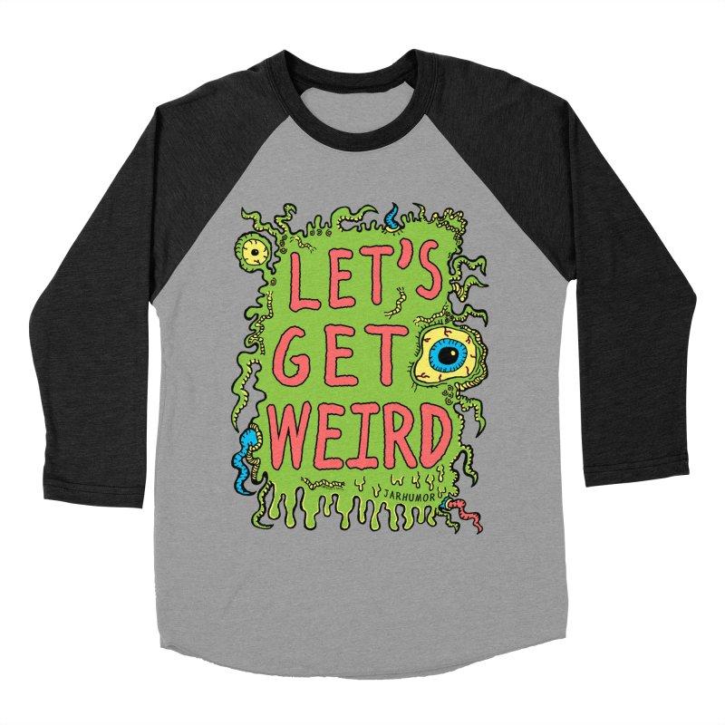 Lets Get Weird Men's Baseball Triblend Longsleeve T-Shirt by JARHUMOR