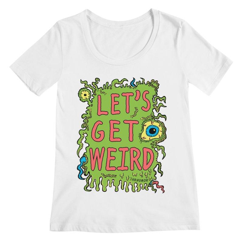 Lets Get Weird Women's Regular Scoop Neck by JARHUMOR
