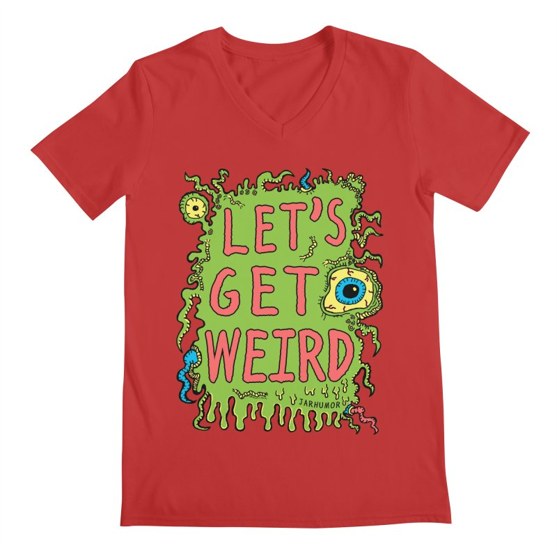 Lets Get Weird Men's V-Neck by James A. Roberson (JARHUMOR)
