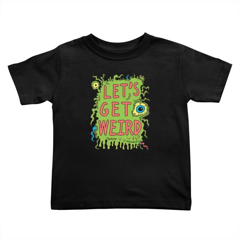 Lets Get Weird Kids Toddler T-Shirt by JARHUMOR