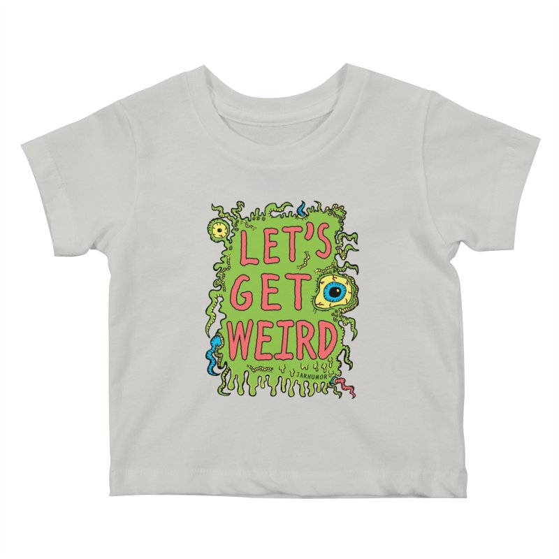 Lets Get Weird Kids Baby T-Shirt by James A. Roberson (JARHUMOR)
