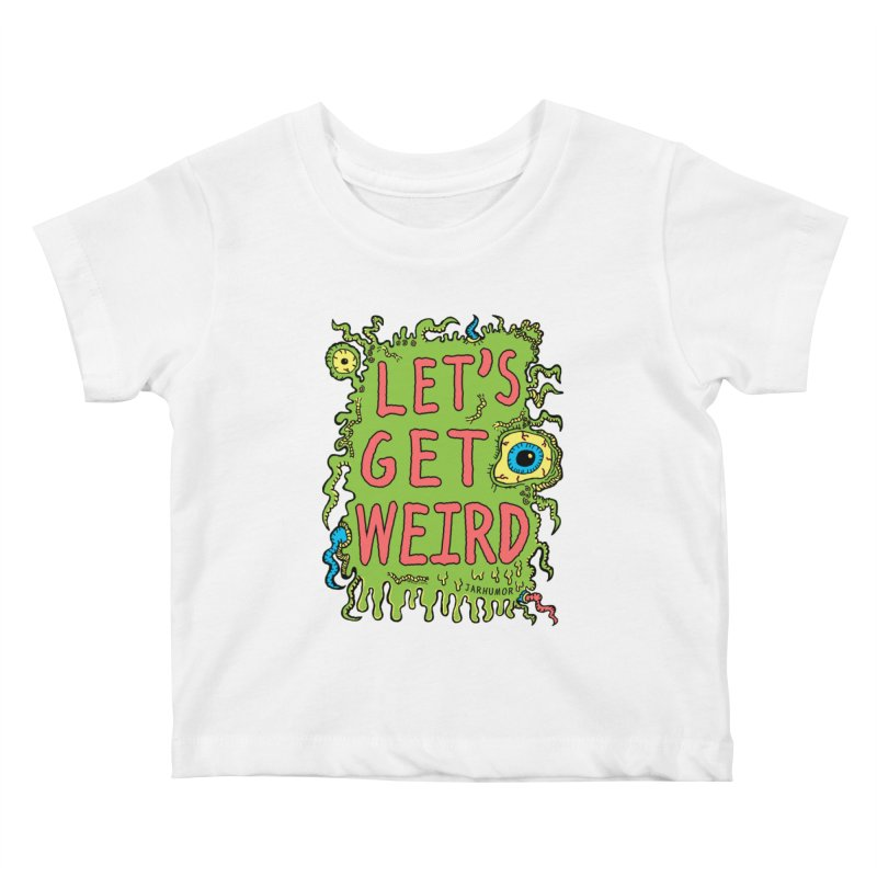 Lets Get Weird Kids Baby T-Shirt by JARHUMOR