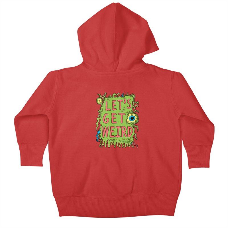 Lets Get Weird Kids Baby Zip-Up Hoody by JARHUMOR