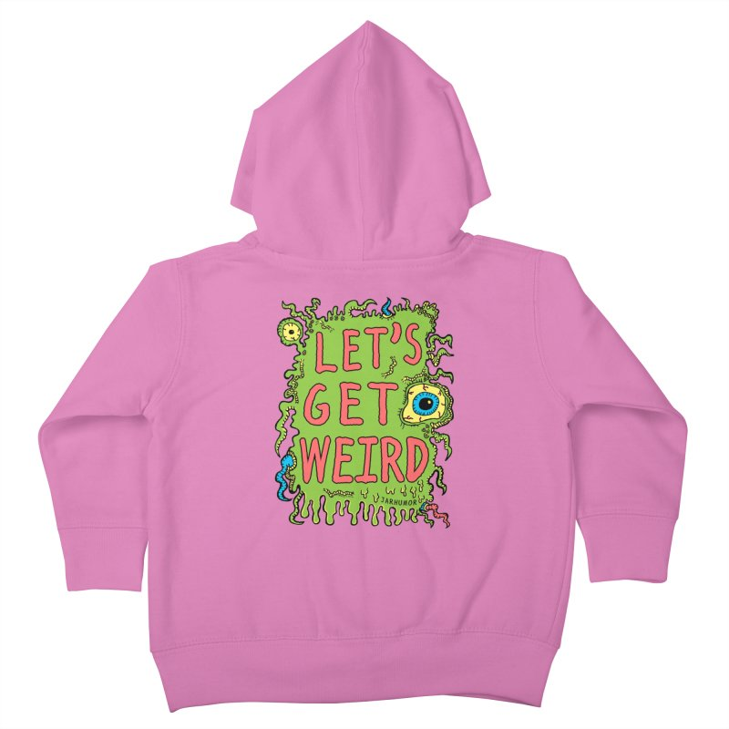 Lets Get Weird Kids Toddler Zip-Up Hoody by JARHUMOR