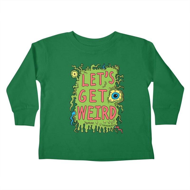 Lets Get Weird Kids Toddler Longsleeve T-Shirt by JARHUMOR