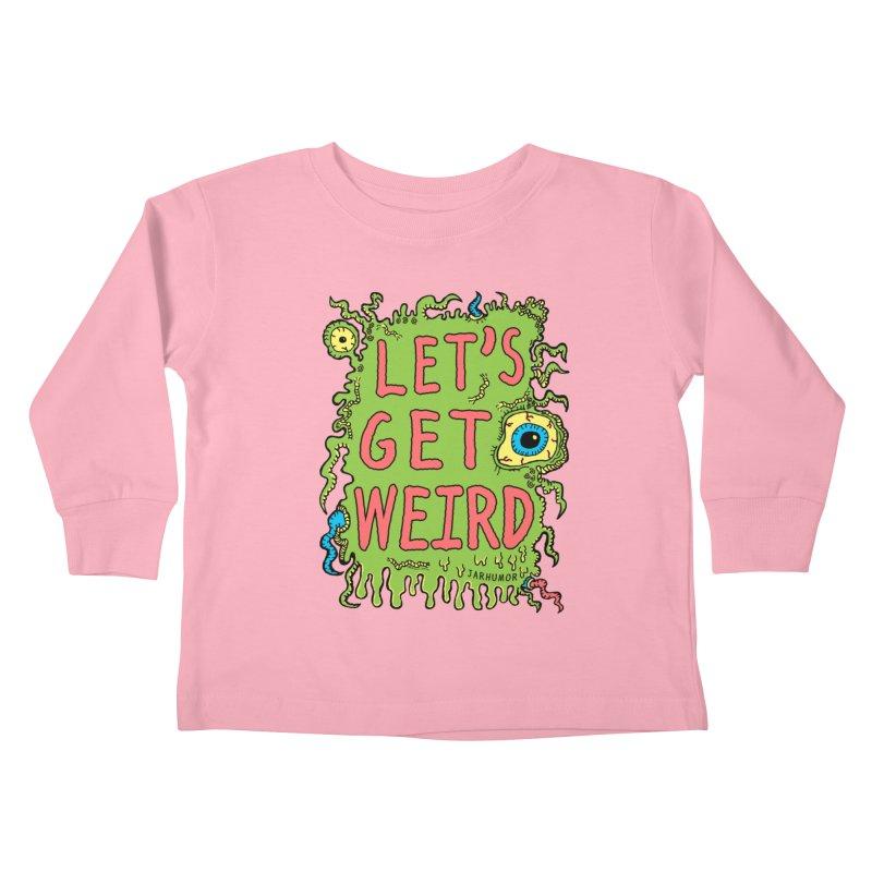 Lets Get Weird Kids Toddler Longsleeve T-Shirt by James A. Roberson (JARHUMOR)
