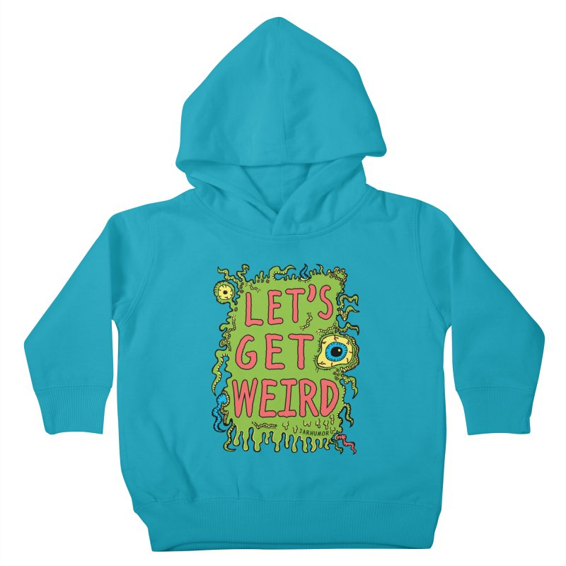 Lets Get Weird Kids Toddler Pullover Hoody by JARHUMOR