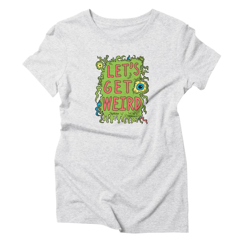 Lets Get Weird Women's T-Shirt by JARHUMOR