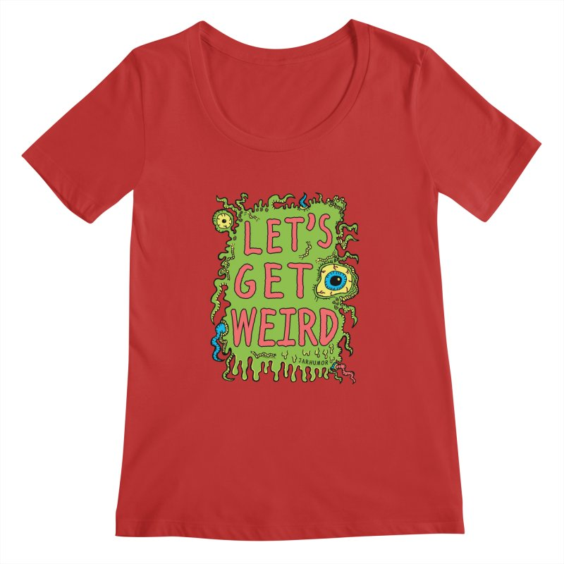 Lets Get Weird Women's Scoopneck by James A. Roberson (JARHUMOR)