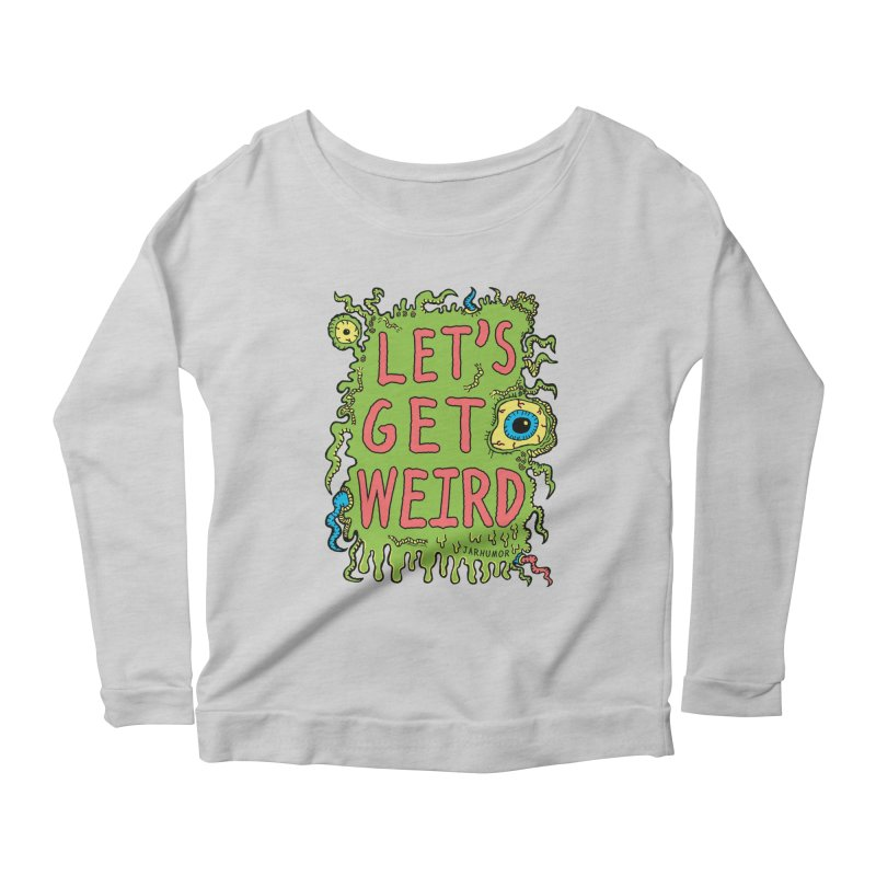 Lets Get Weird Women's Scoop Neck Longsleeve T-Shirt by JARHUMOR