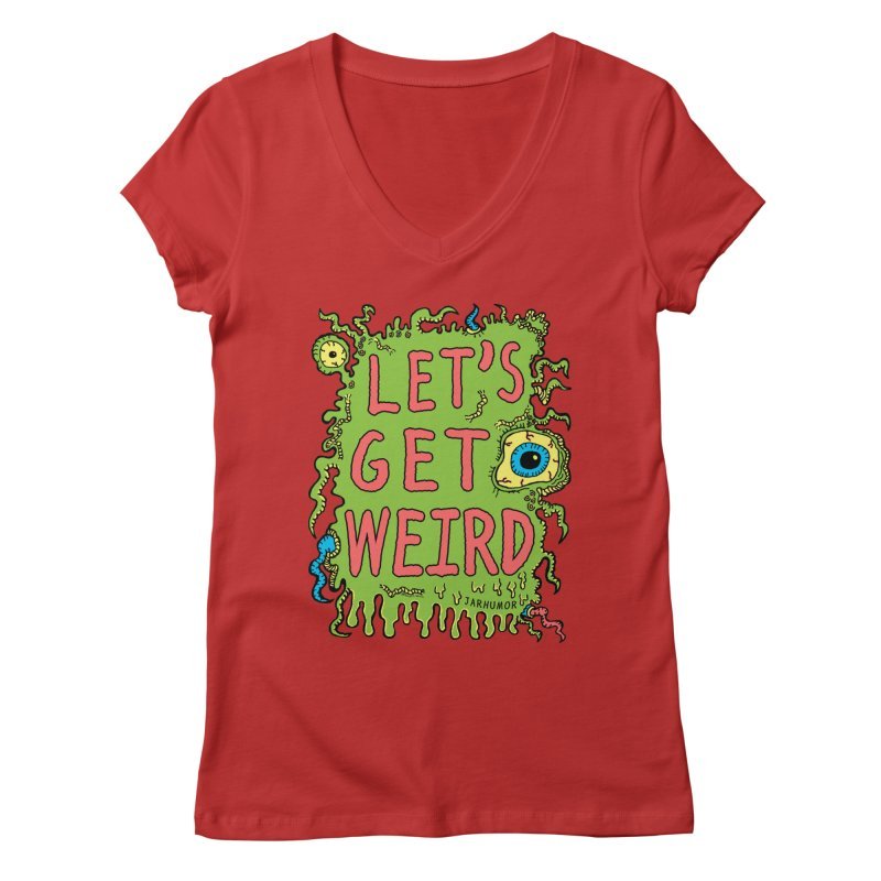 Lets Get Weird Women's V-Neck by James A. Roberson (JARHUMOR)