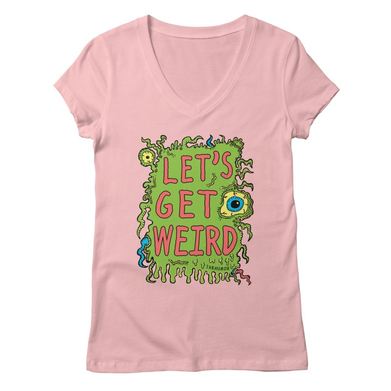 Lets Get Weird Women's V-Neck by JARHUMOR