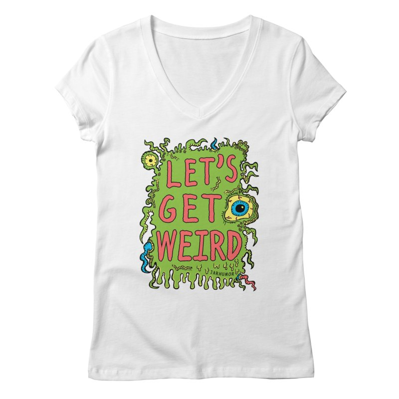 Lets Get Weird Women's V-Neck by JARHUMOR